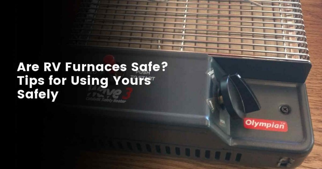 Are RV Furnace Heaters Safe?