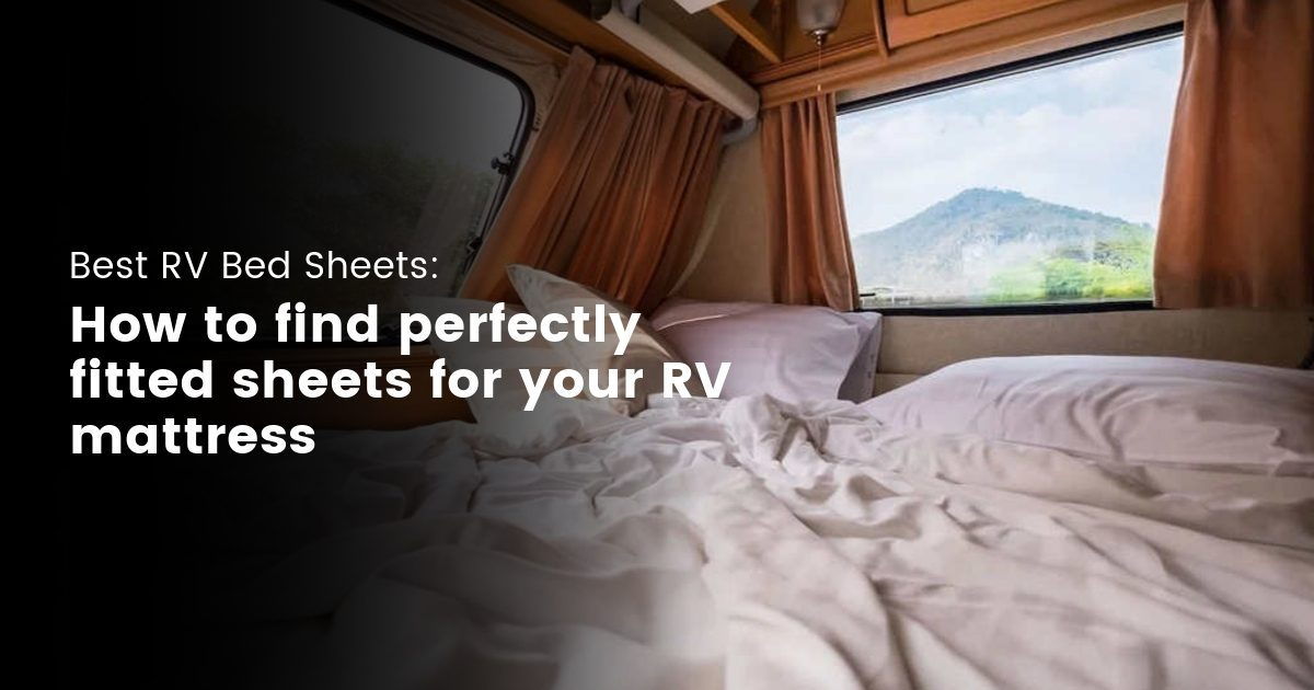 How to find perfectly fitted sheets for RV Camper Van Travel Trailer