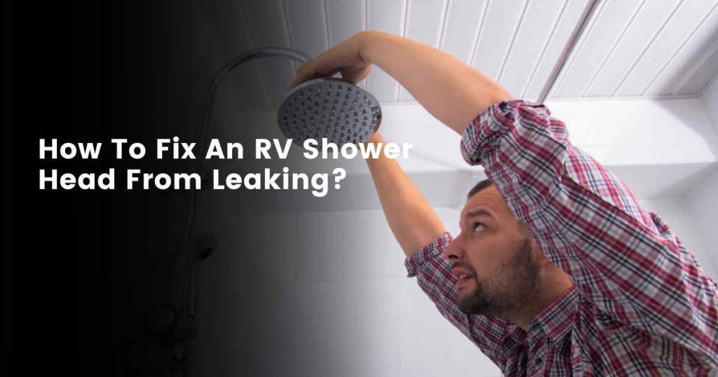 How to fix an RV shower head from leaking