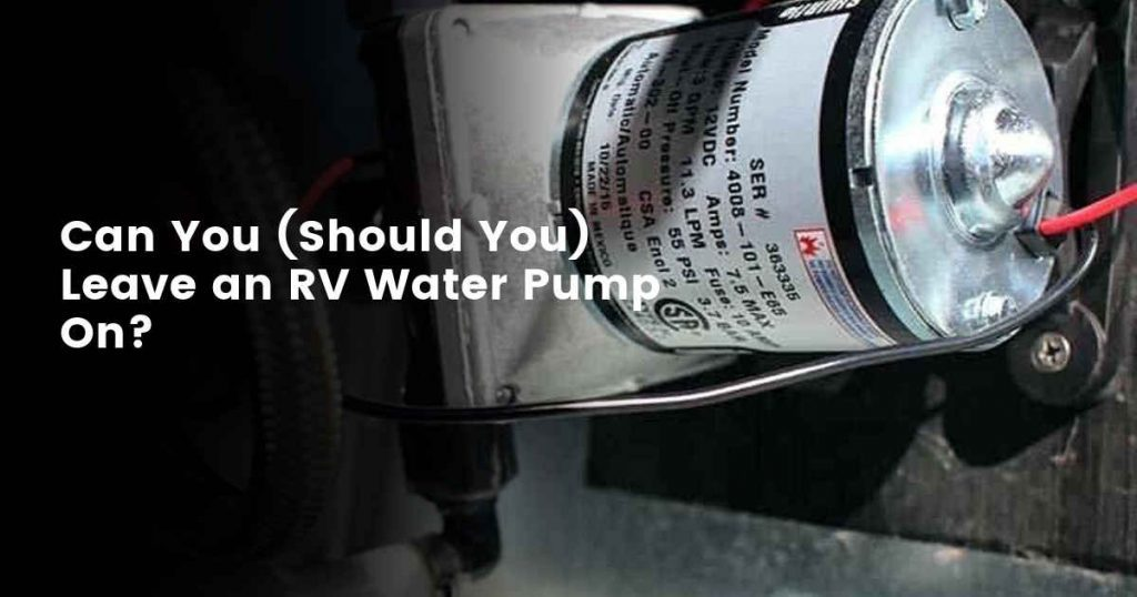 RV Water Pump - Leave It On or Switch It Off?