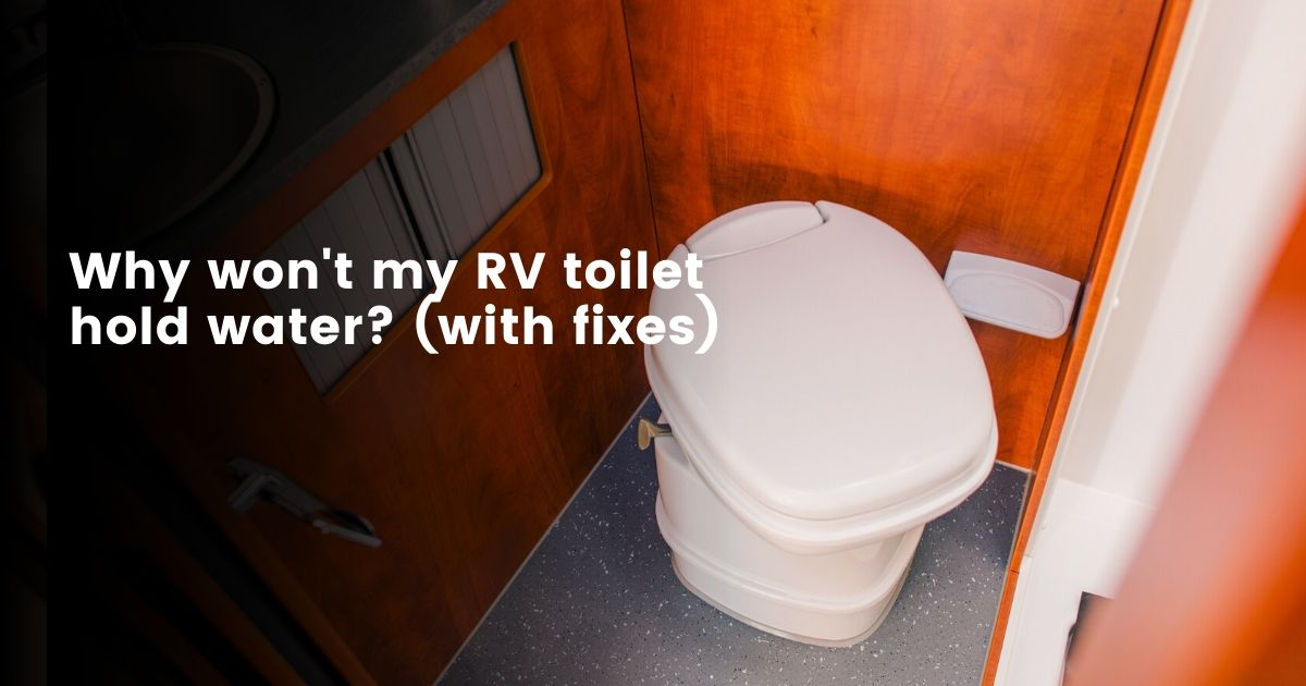 Why Won't My RV Toilet Hold Water (With Fixes)