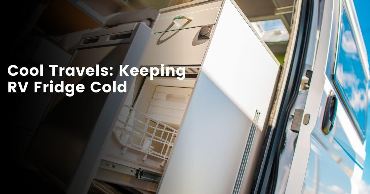 Keeping RV Refrigerator Cold While Travelling